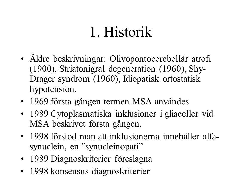 1. Historik Äldre beskrivningar: Olivopontocerebellär atrofi (1900), Striatonigral degeneration (1960), Shy- Drager syndrom (1960), Idiopatisk ortosta