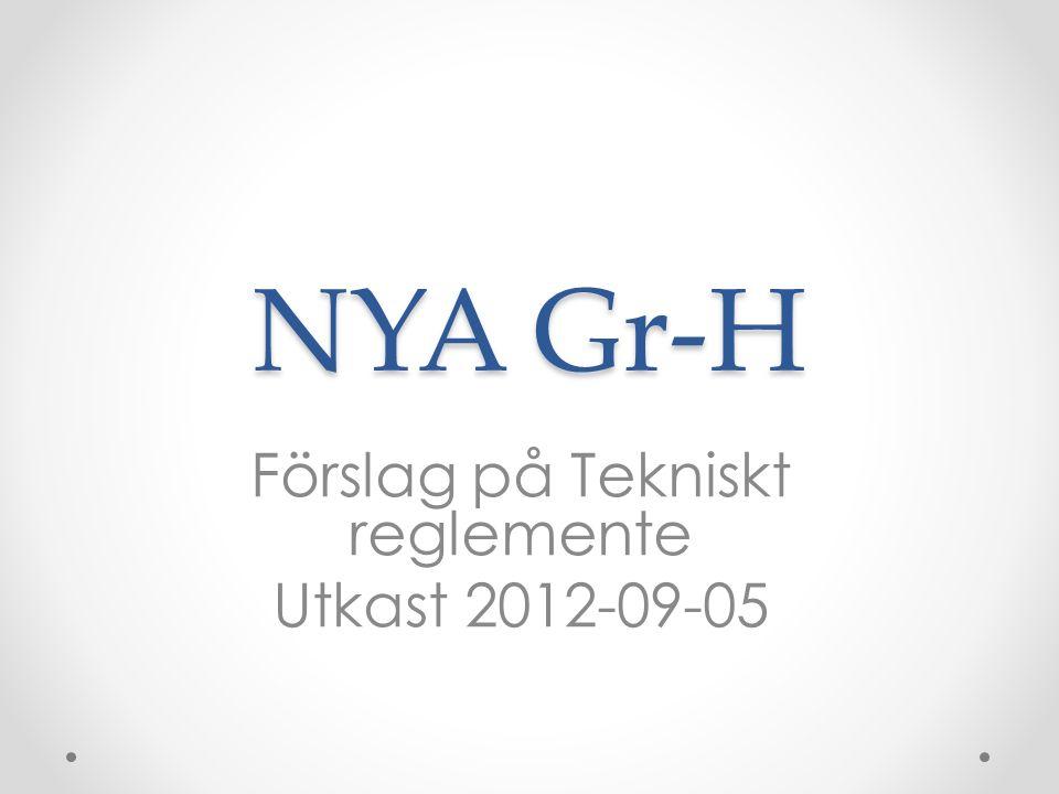 NYA Gr-H Förslag på Tekniskt reglemente Utkast 2012-09-05