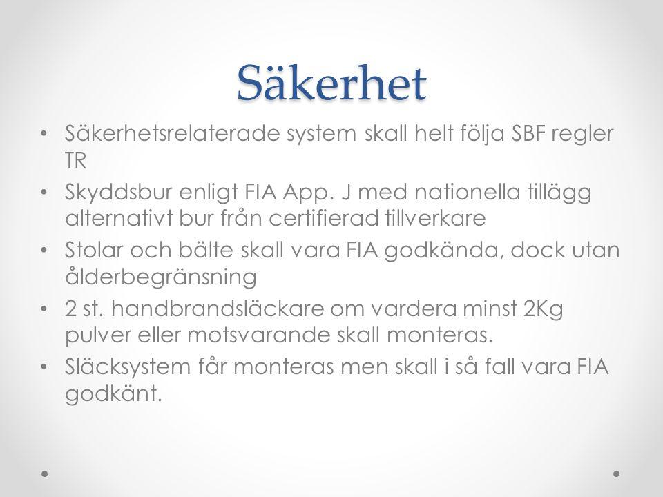 Säkerhet Säkerhetsrelaterade system skall helt följa SBF regler TR Skyddsbur enligt FIA App.