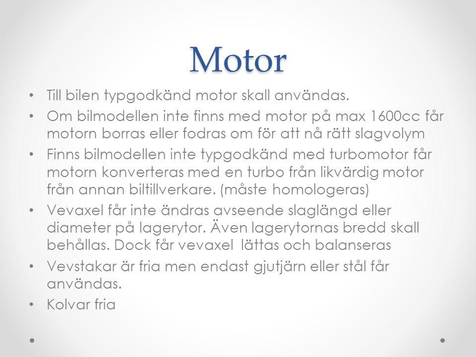 Motor Till bilen typgodkänd motor skall användas.