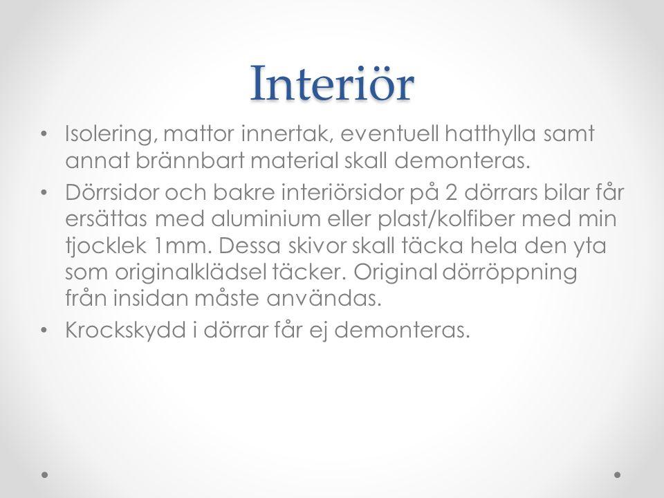 Interiör Isolering, mattor innertak, eventuell hatthylla samt annat brännbart material skall demonteras.