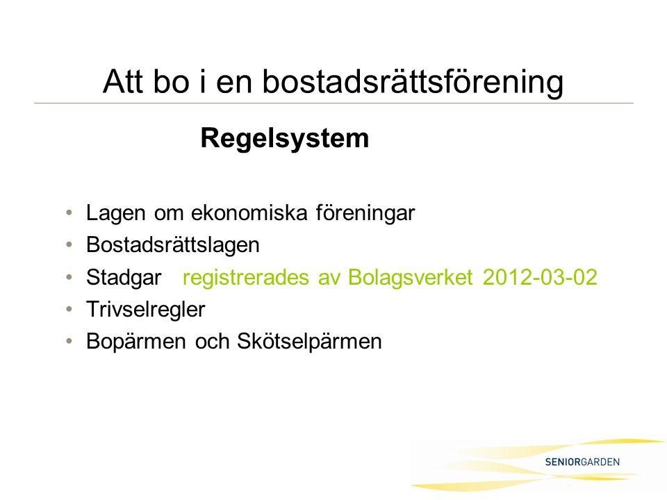 Att bo i en bostadsrättsförening Regelsystem Lagen om ekonomiska föreningar Bostadsrättslagen Stadgar registrerades av Bolagsverket 2012-03-02 Trivselregler Bopärmen och Skötselpärmen
