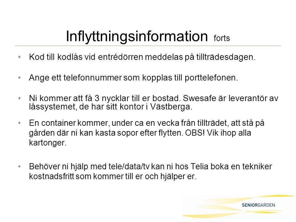 Inflyttningsinformation forts Kod till kodlås vid entrédörren meddelas på tillträdesdagen.