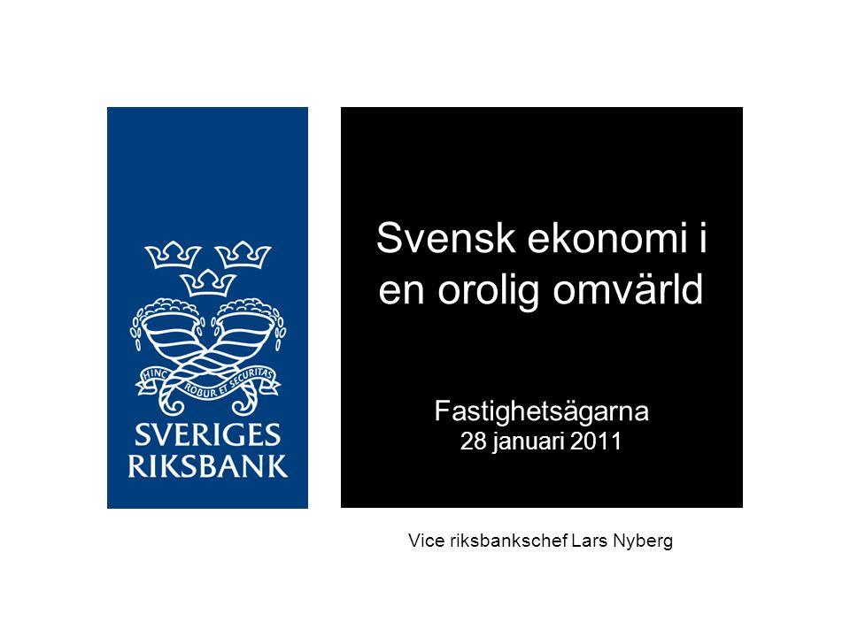 Vice riksbankschef Lars Nyberg Svensk ekonomi i en orolig omvärld Fastighetsägarna 28 januari 2011