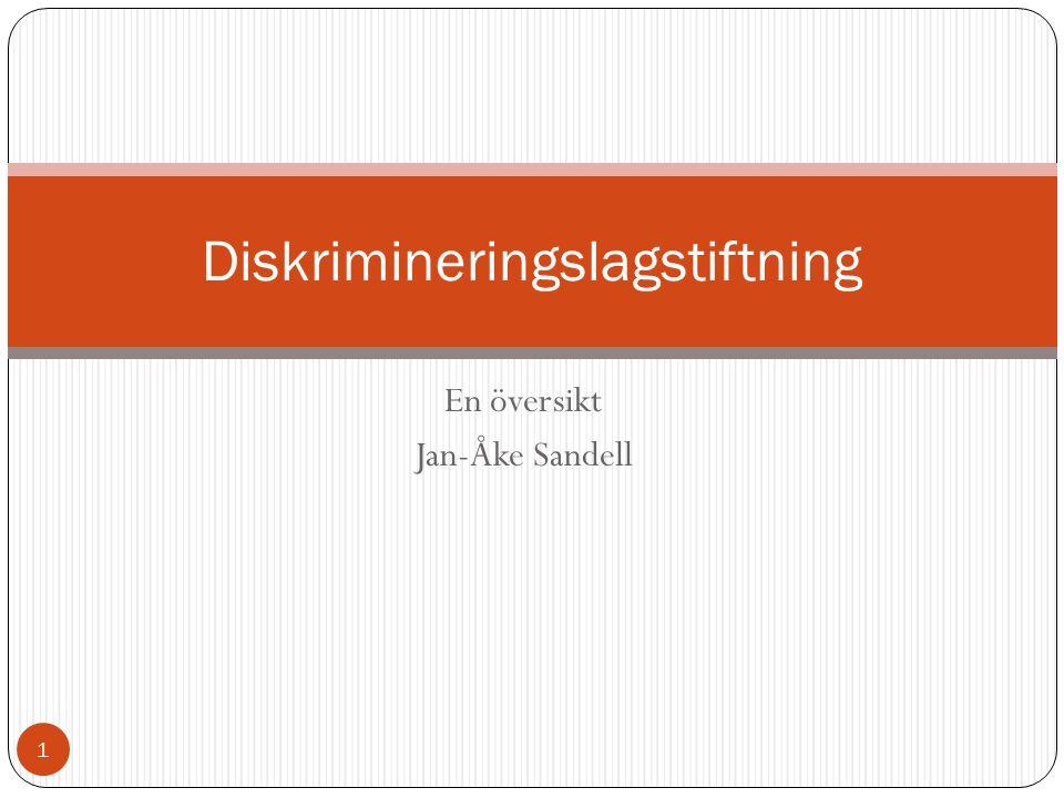 En översikt Jan-Åke Sandell Diskrimineringslagstiftning 1