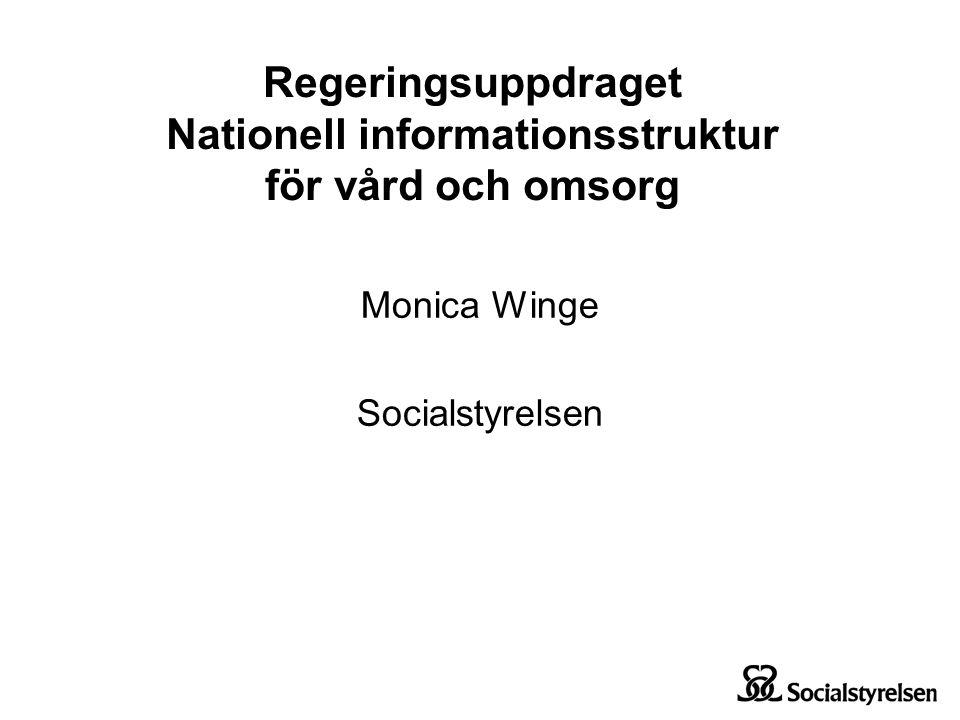 Regeringsuppdraget Nationell informationsstruktur för vård och omsorg Monica Winge Socialstyrelsen