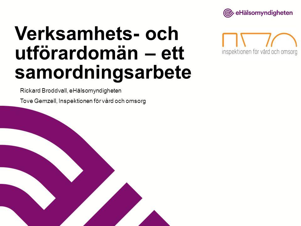 Rickard Broddvall, eHälsomyndigheten Tove Gemzell, Inspektionen för vård och omsorg Verksamhets- och utförardomän – ett samordningsarbete