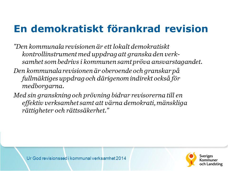 En demokratiskt förankrad revision Den kommunala revisionen är ett lokalt demokratiskt kontrollinstrument med uppdrag att granska den verk- samhet som bedrivs i kommunen samt pröva ansvarstagandet.