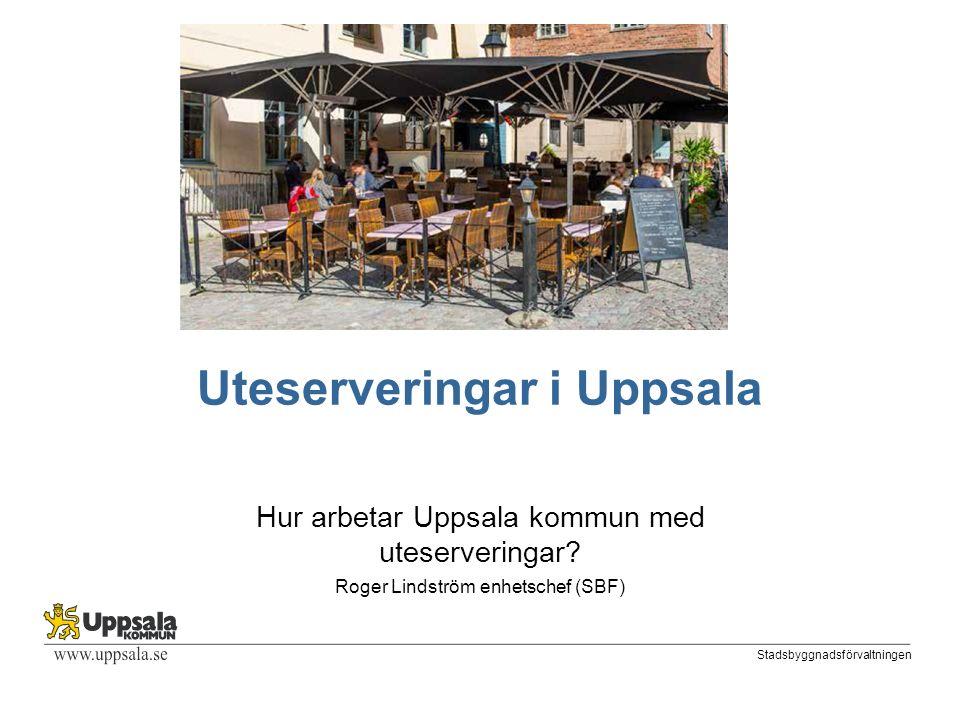 Stadsbyggnadsförvaltningen Uteserveringar i Uppsala Hur arbetar Uppsala kommun med uteserveringar.