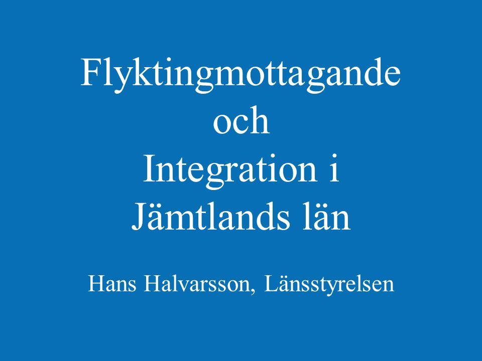 Flyktingmottagande och Integration i Jämtlands län Hans Halvarsson, Länsstyrelsen