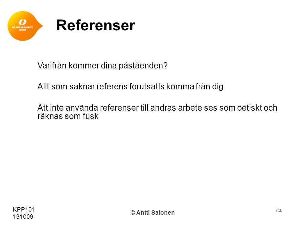 12 KPP101 131009 © Antti Salonen Referenser Varifrån kommer dina påståenden.