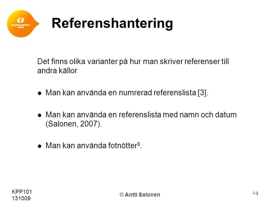 14 KPP101 131009 © Antti Salonen Referenshantering Det finns olika varianter på hur man skriver referenser till andra källor ● Man kan använda en numrerad referenslista [3].