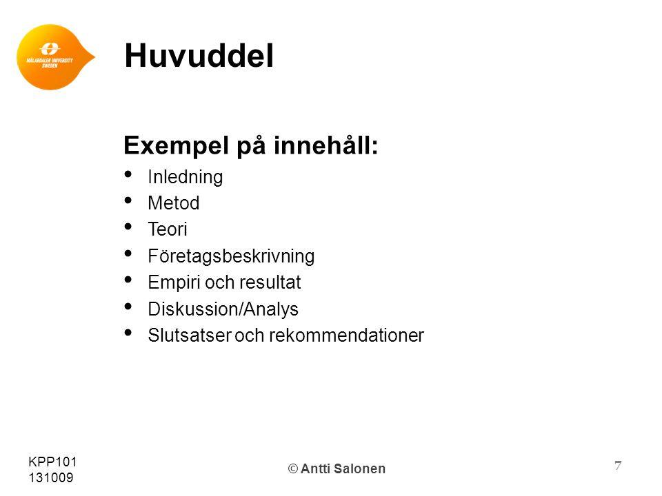 7 KPP101 131009 © Antti Salonen Huvuddel Exempel på innehåll: Inledning Metod Teori Företagsbeskrivning Empiri och resultat Diskussion/Analys Slutsatser och rekommendationer