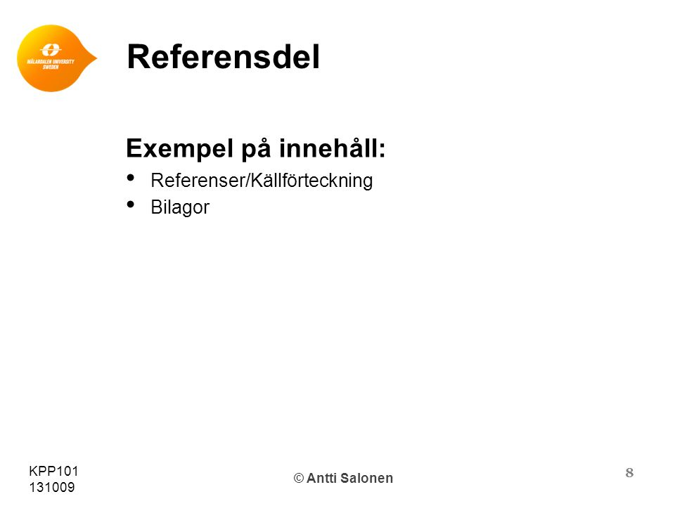 8 KPP101 131009 © Antti Salonen Referensdel Exempel på innehåll: Referenser/Källförteckning Bilagor