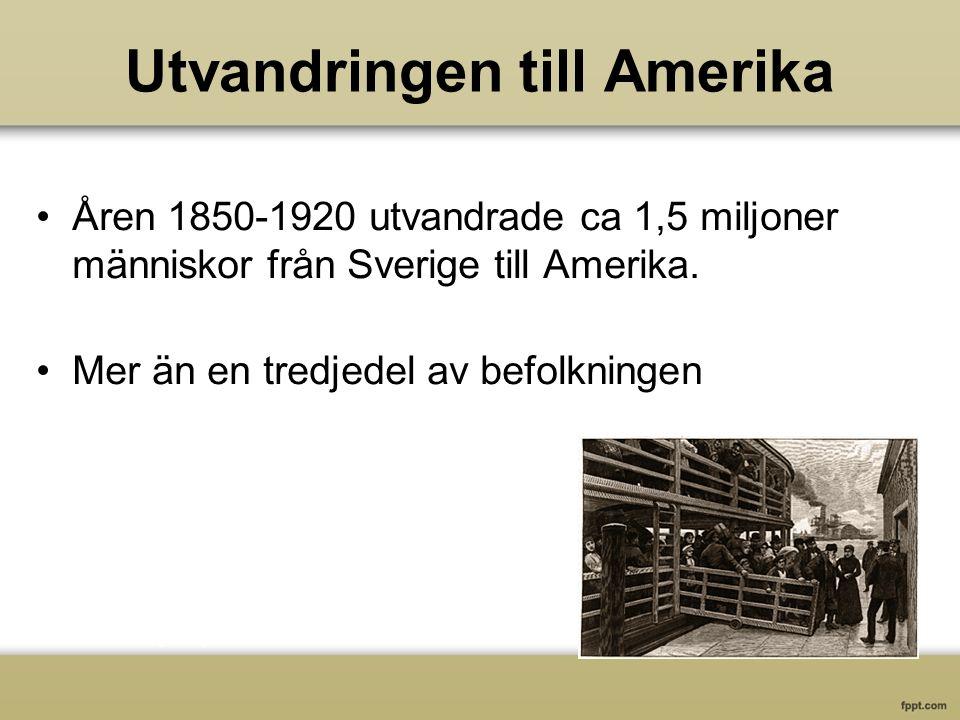 Utvandringen till Amerika Åren 1850-1920 utvandrade ca 1,5 miljoner människor från Sverige till Amerika.