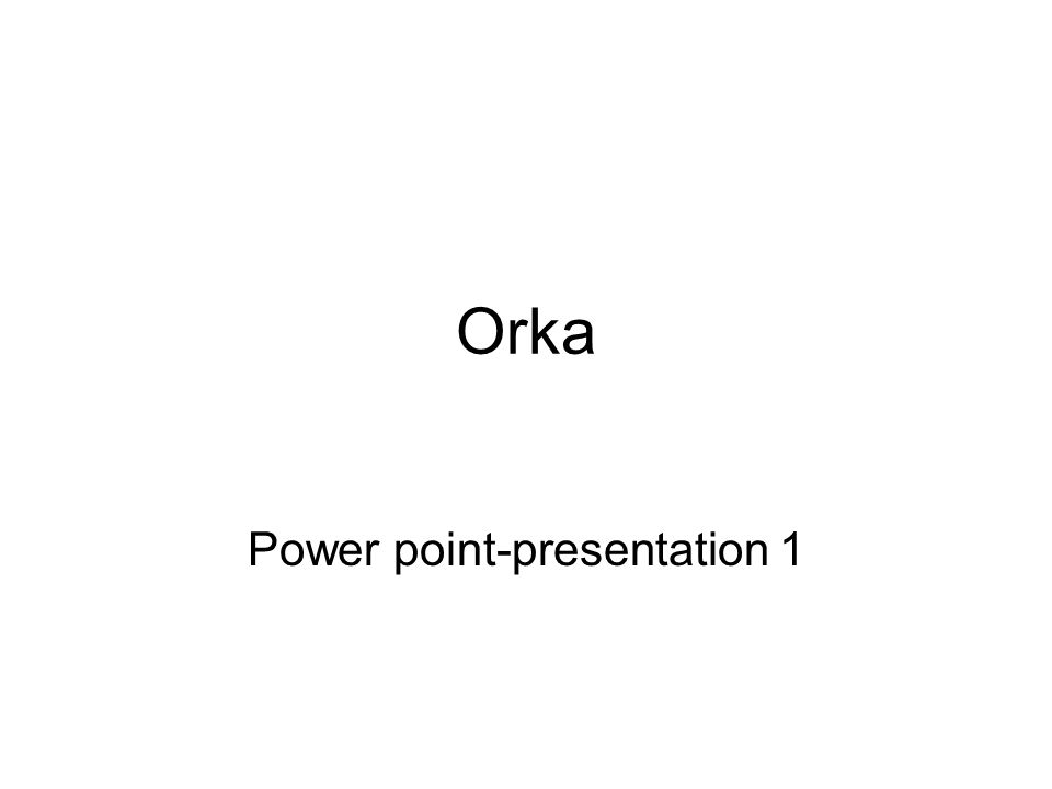 Orka Power point-presentation 1