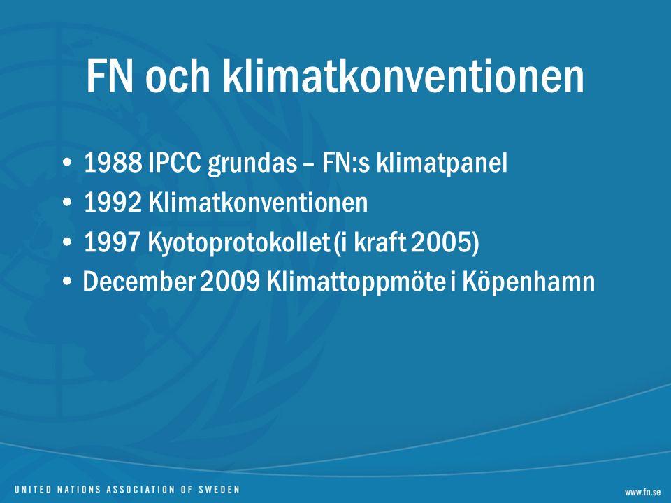 1988 IPCC grundas – FN:s klimatpanel 1992 Klimatkonventionen 1997 Kyotoprotokollet (i kraft 2005) December 2009 Klimattoppmöte i Köpenhamn FN och klimatkonventionen