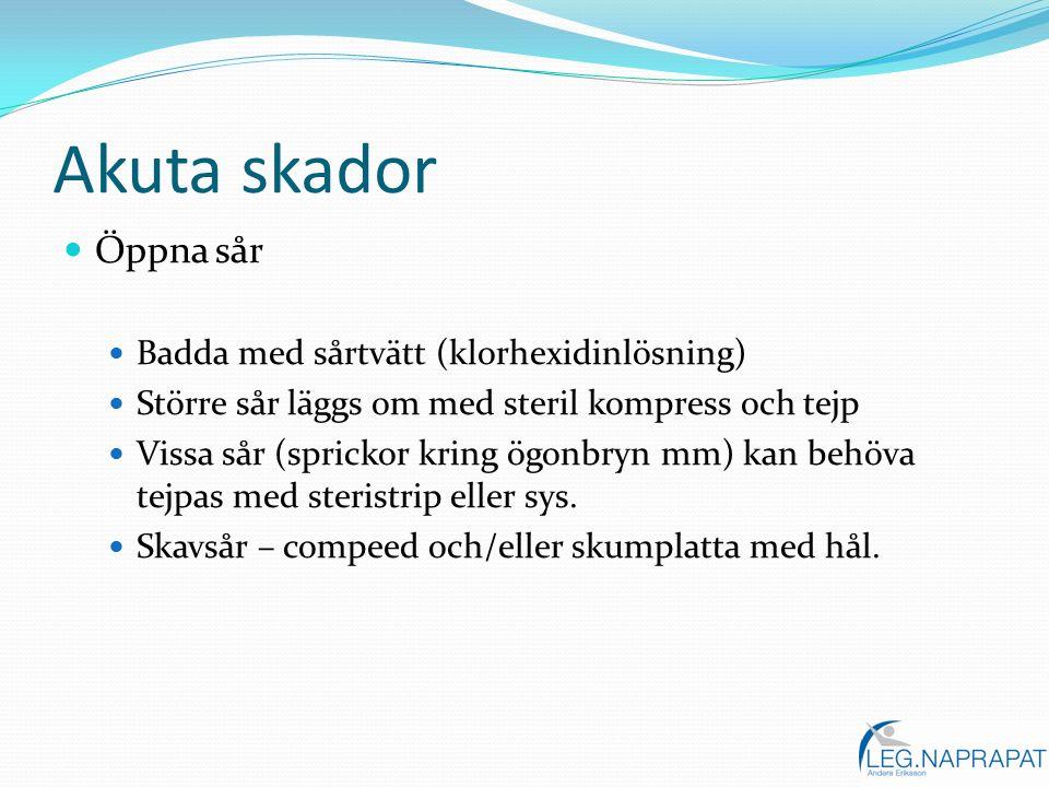 Akuta skador Öppna sår Badda med sårtvätt (klorhexidinlösning) Större sår läggs om med steril kompress och tejp Vissa sår (sprickor kring ögonbryn mm)