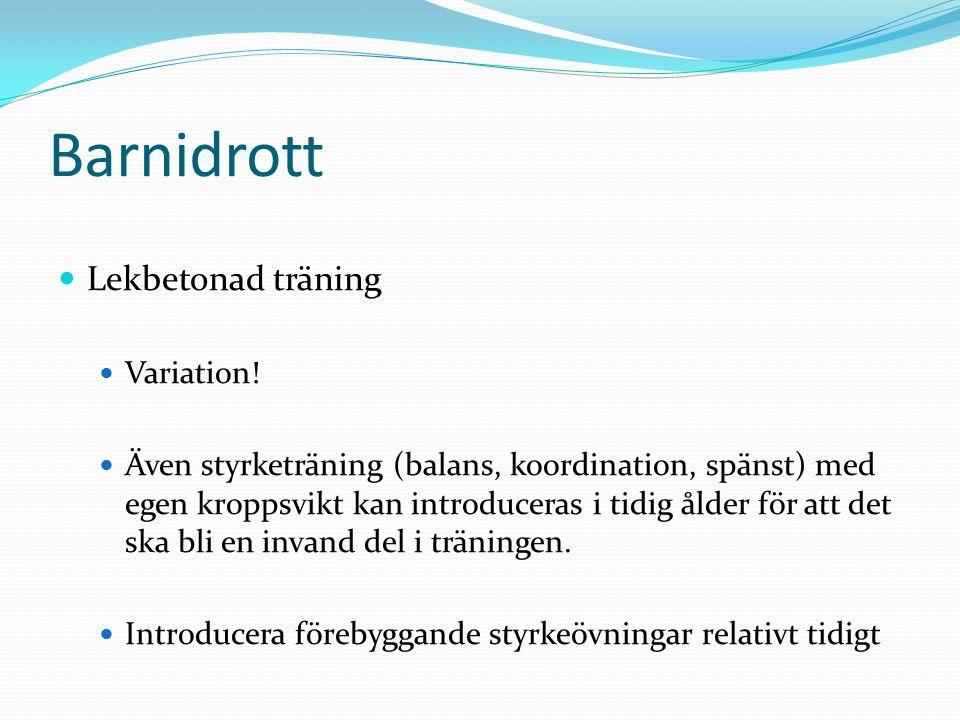 Barnidrott Lekbetonad träning Variation! Även styrketräning (balans, koordination, spänst) med egen kroppsvikt kan introduceras i tidig ålder för att