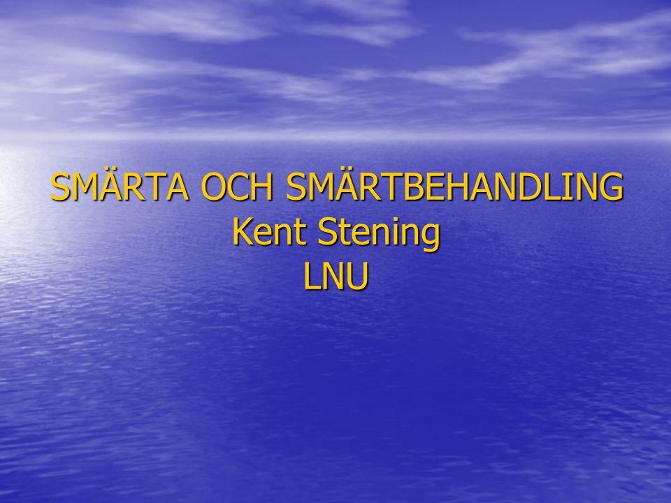 SMÄRTA OCH SMÄRTBEHANDLING Kent Stening LNU