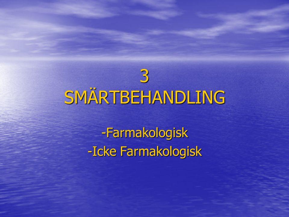 3 SMÄRTBEHANDLING -Farmakologisk -Icke Farmakologisk