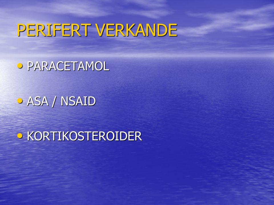 PERIFERT VERKANDE PARACETAMOL PARACETAMOL ASA / NSAID ASA / NSAID KORTIKOSTEROIDER KORTIKOSTEROIDER