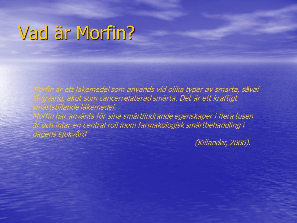 Vad är Morfin? Morfin är ett läkemedel som används vid olika typer av smärta, såväl långvarig, akut som cancerrelaterad smärta. Det är ett kraftigt sm
