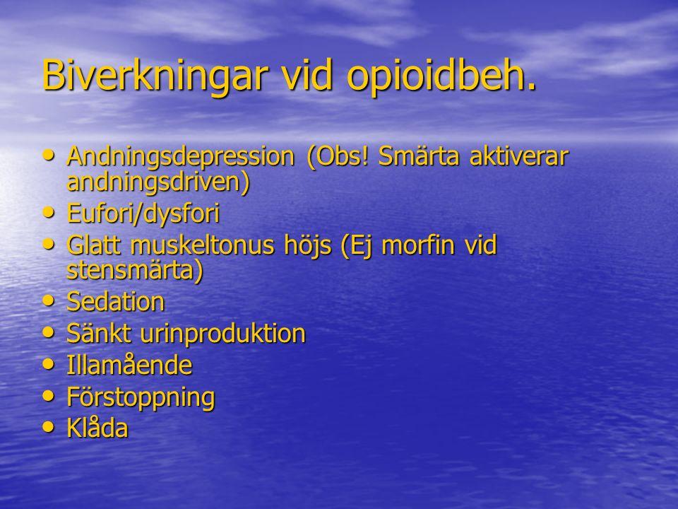 Biverkningar vid opioidbeh. Andningsdepression (Obs! Smärta aktiverar andningsdriven) Andningsdepression (Obs! Smärta aktiverar andningsdriven) Eufori