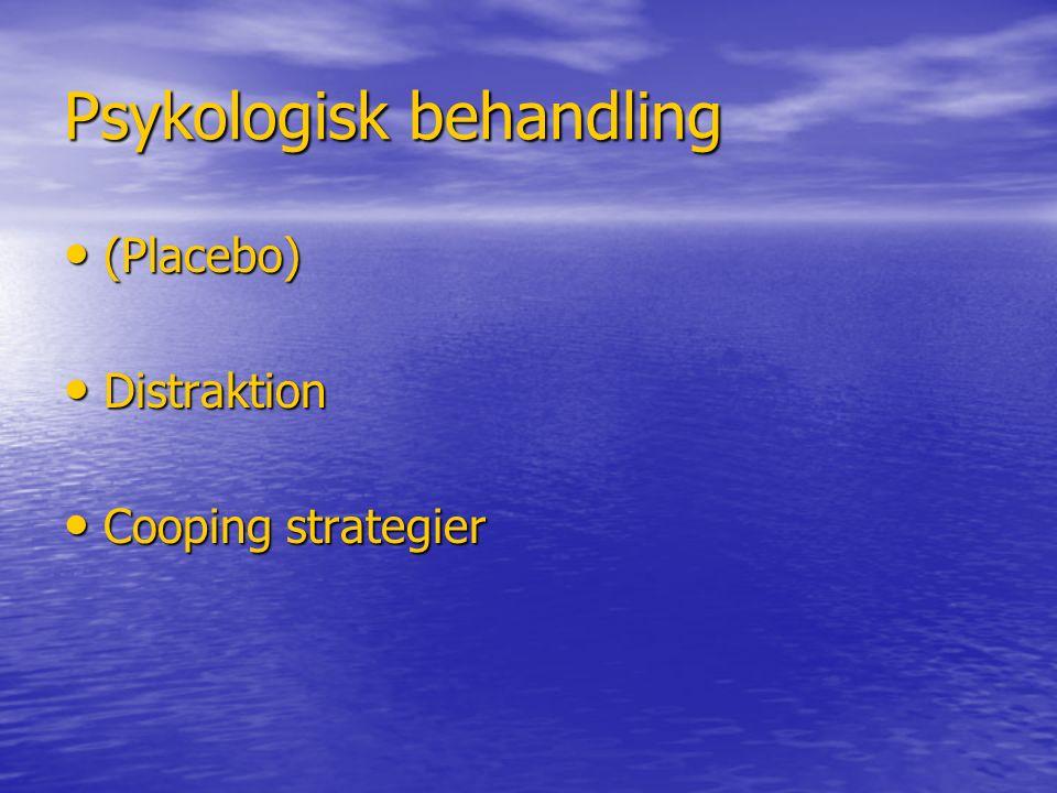 Psykologisk behandling (Placebo) (Placebo) Distraktion Distraktion Cooping strategier Cooping strategier