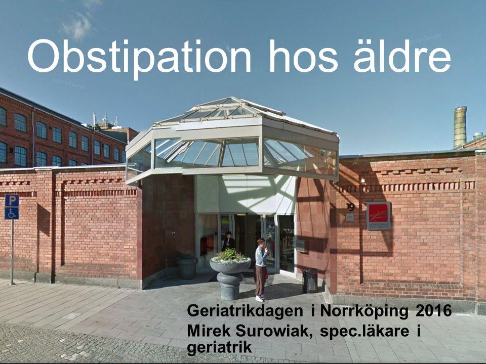 Obstipation hos äldre Geriatrikdagen i Norrköping 2016 Mirek Surowiak, spec.läkare i geriatrik