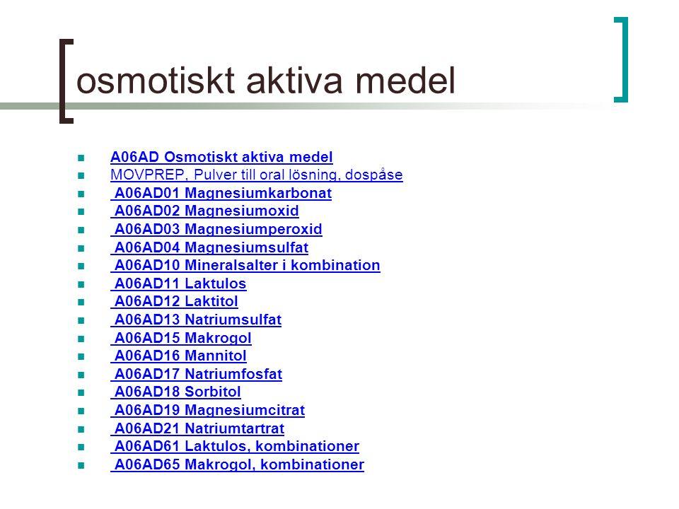 osmotiskt aktiva medel A06AD Osmotiskt aktiva medel MOVPREP, Pulver till oral lösning, dospåse A06AD01 Magnesiumkarbonat A06AD02 Magnesiumoxid A06AD03 Magnesiumperoxid A06AD04 Magnesiumsulfat A06AD10 Mineralsalter i kombination A06AD11 Laktulos A06AD12 Laktitol A06AD13 Natriumsulfat A06AD15 Makrogol A06AD16 Mannitol A06AD17 Natriumfosfat A06AD18 Sorbitol A06AD19 Magnesiumcitrat A06AD21 Natriumtartrat A06AD61 Laktulos, kombinationer A06AD65 Makrogol, kombinationer