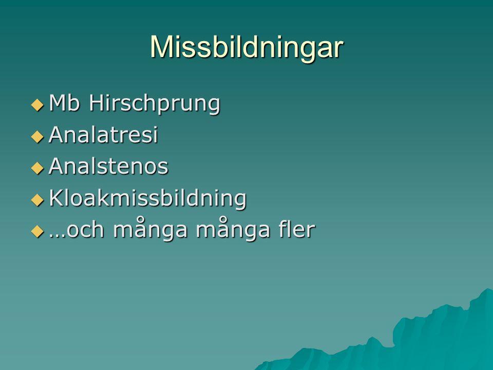 Missbildningar  Mb Hirschprung  Analatresi  Analstenos  Kloakmissbildning  …och många många fler