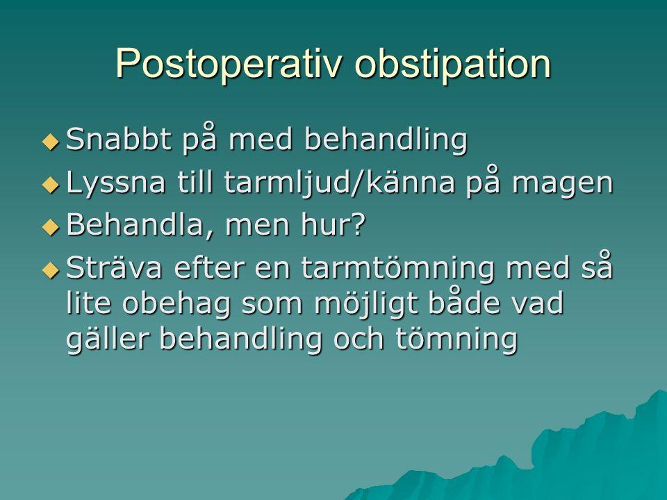 Postoperativ obstipation  Snabbt på med behandling  Lyssna till tarmljud/känna på magen  Behandla, men hur.