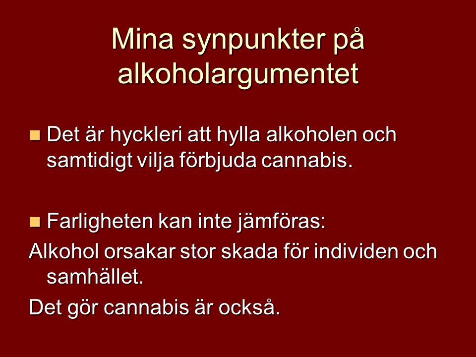 Mina synpunkter på alkoholargumentet Det är hyckleri att hylla alkoholen och samtidigt vilja förbjuda cannabis.