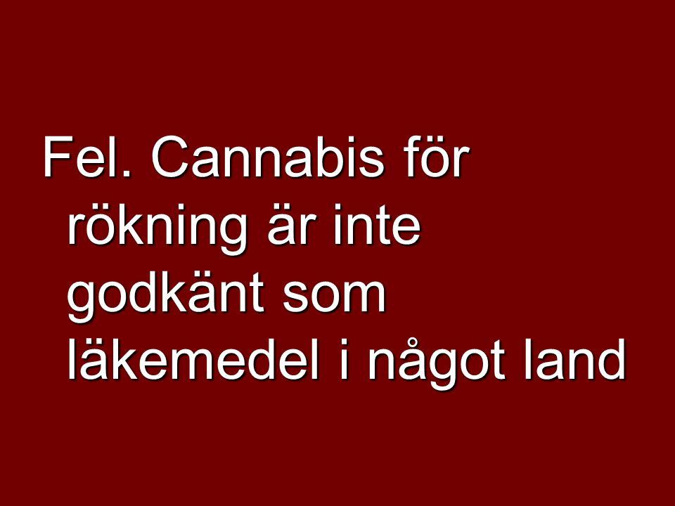 Fel. Cannabis för rökning är inte godkänt som läkemedel i något land