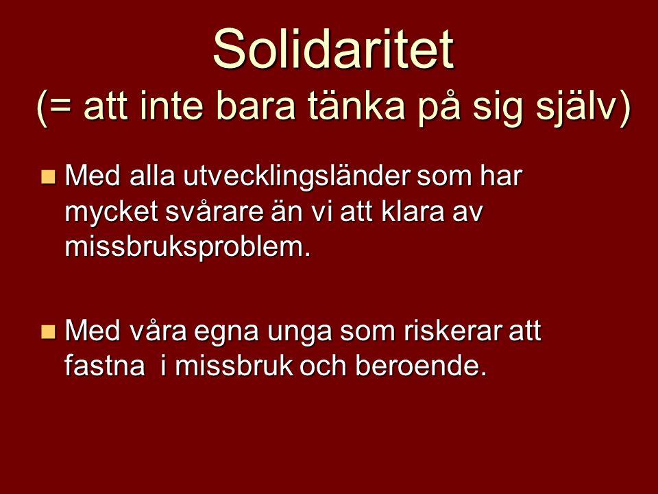 Solidaritet (= att inte bara tänka på sig själv) Med alla utvecklingsländer som har mycket svårare än vi att klara av missbruksproblem.