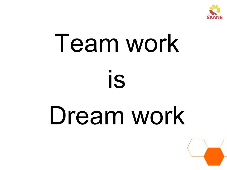 Team work is Dream work