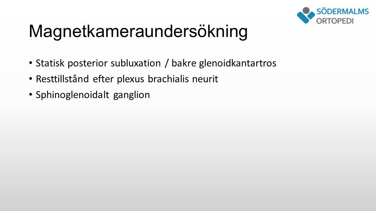 Magnetkameraundersökning Statisk posterior subluxation / bakre glenoidkantartros Resttillstånd efter plexus brachialis neurit Sphinoglenoidalt ganglion
