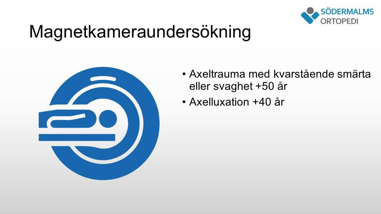 Magnetkameraundersökning Axeltrauma med kvarstående smärta eller svaghet +50 år Axelluxation +40 år