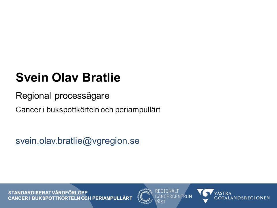 Svein Olav Bratlie Regional processägare Cancer i bukspottkörteln och periampullärt svein.olav.bratlie@vgregion.se STANDARDISERAT VÅRDFÖRLOPP CANCER I BUKSPOTTKÖRTELN OCH PERIAMPULLÄRT