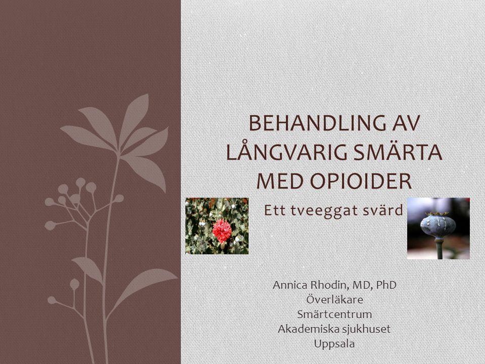 Ett tveeggat svärd BEHANDLING AV LÅNGVARIG SMÄRTA MED OPIOIDER Annica Rhodin, MD, PhD Överläkare Smärtcentrum Akademiska sjukhuset Uppsala