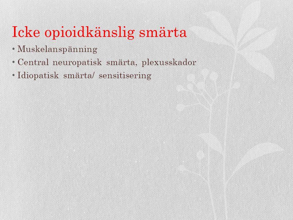 Icke opioidkänslig smärta Muskelanspänning Central neuropatisk smärta, plexusskador Idiopatisk smärta/ sensitisering