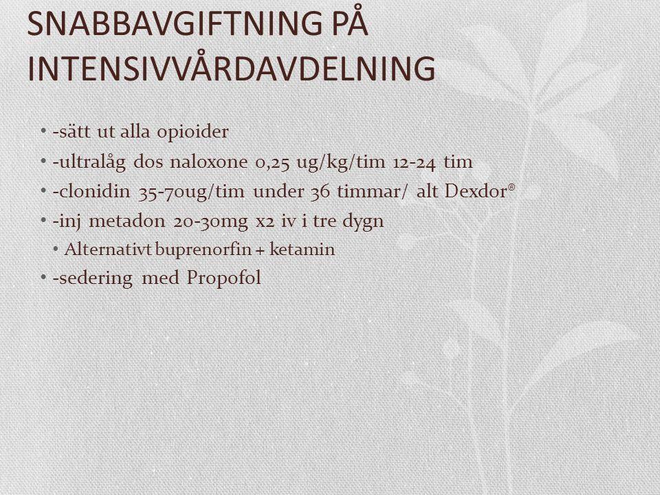 SNABBAVGIFTNING PÅ INTENSIVVÅRDAVDELNING -sätt ut alla opioider -ultralåg dos naloxone 0,25 ug/kg/tim 12-24 tim -clonidin 35-70ug/tim under 36 timmar/ alt Dexdor® -inj metadon 20-30mg x2 iv i tre dygn Alternativt buprenorfin + ketamin -sedering med Propofol