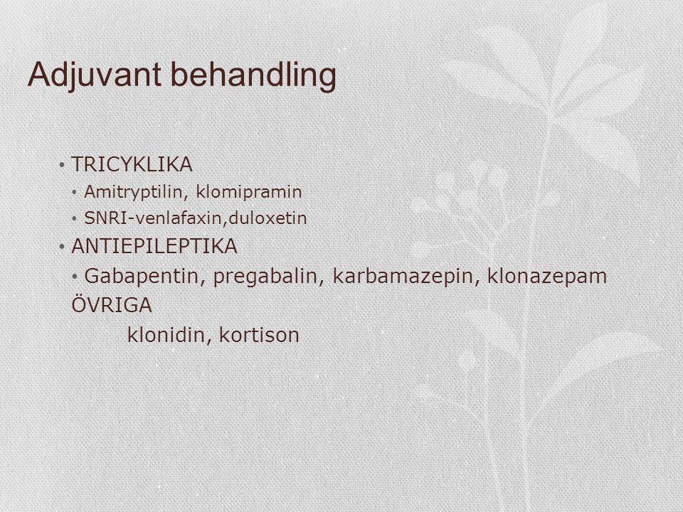 Adjuvant behandling TRICYKLIKA Amitryptilin, klomipramin SNRI-venlafaxin,duloxetin ANTIEPILEPTIKA Gabapentin, pregabalin, karbamazepin, klonazepam ÖVRIGA klonidin, kortison