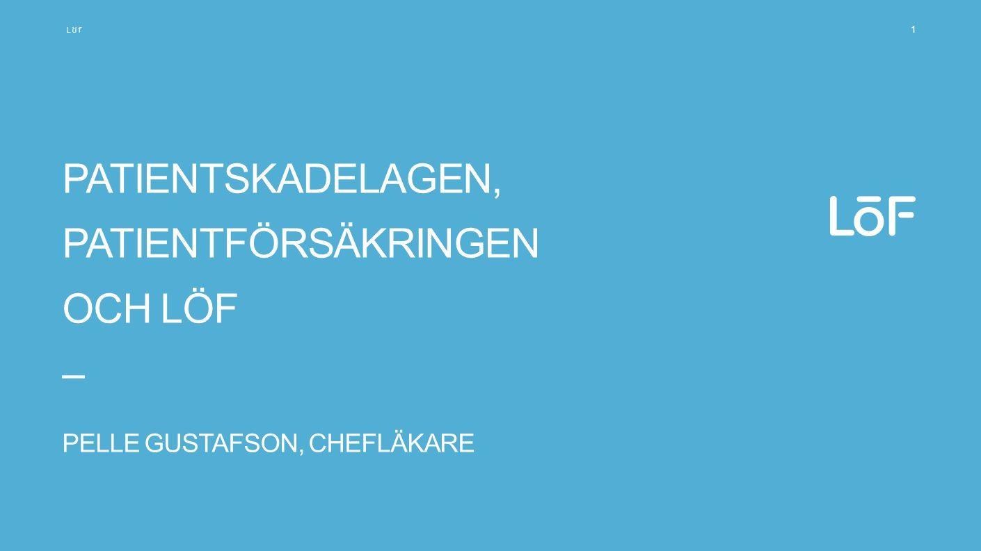 Löf PATIENTSKADELAGEN Pelle Gustafson –SFS 1996:799 –Rätt till patientskadeersättning –Skyldighet för vårdgivare att ha patientskadeförsäkring –Gäller all sjuk- och tandvård i Sverige –Socialförsäkringssystemet som bas –Försäkringen ersätter det socialförsäkringen inte ersätter, främst sveda och värk samt inkomstbortfall