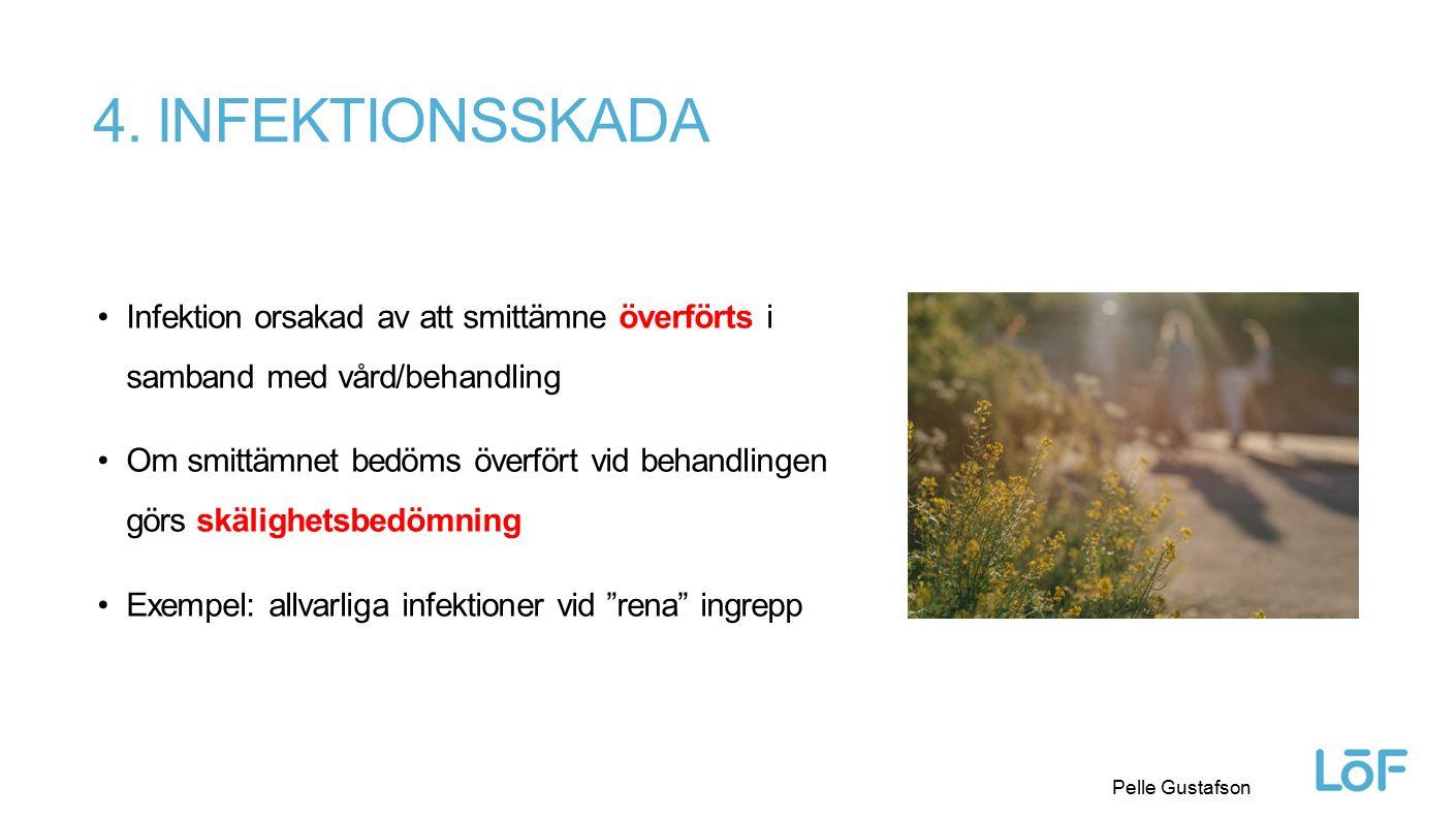 Löf Pelle Gustafson 4. INFEKTIONSSKADA Infektion orsakad av att smittämne överförts i samband med vård/behandling Om smittämnet bedöms överfört vid be