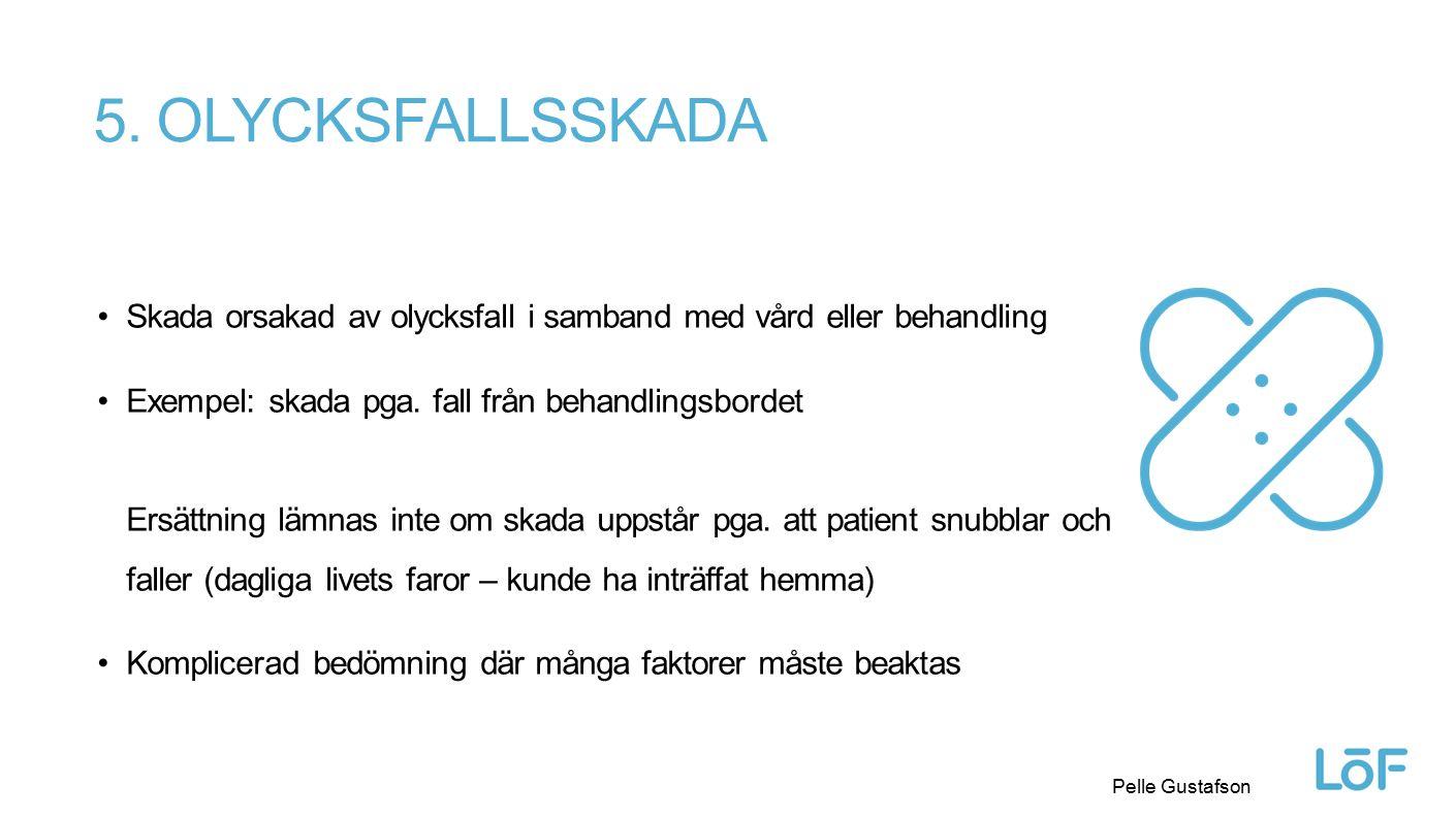 Löf Pelle Gustafson 5. OLYCKSFALLSSKADA Skada orsakad av olycksfall i samband med vård eller behandling Exempel: skada pga. fall från behandlingsborde
