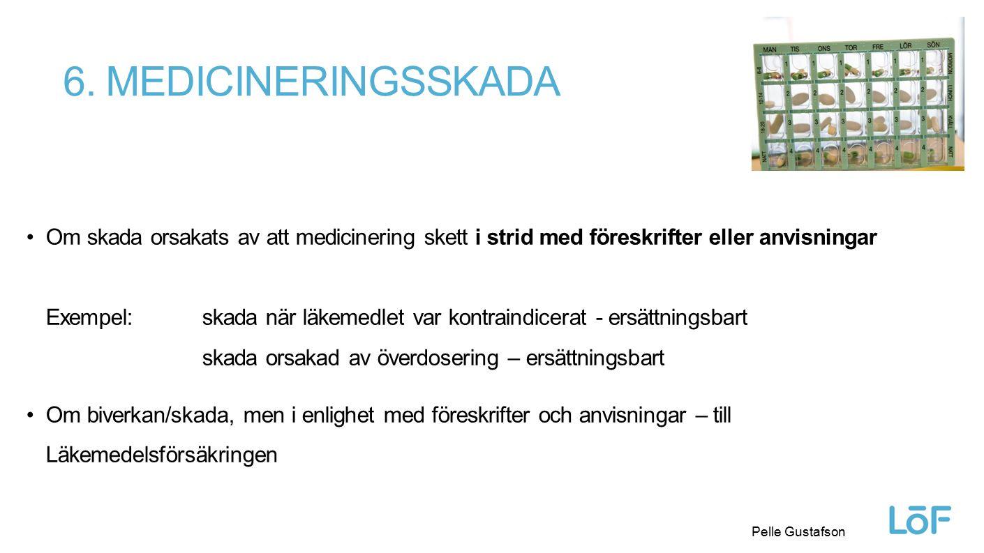 Löf Pelle Gustafson 6. MEDICINERINGSSKADA Om skada orsakats av att medicinering skett i strid med föreskrifter eller anvisningar Exempel:skada när läk