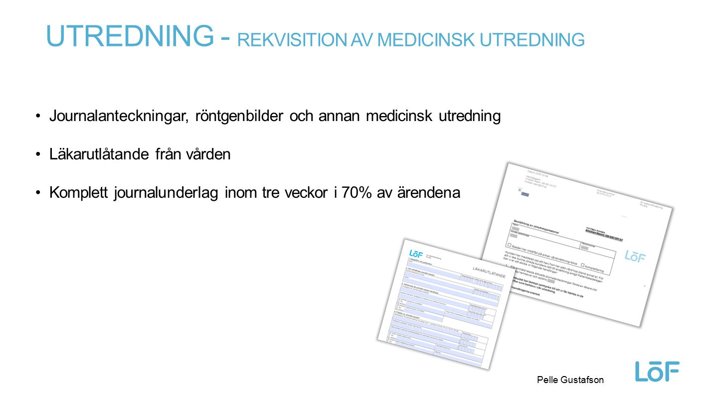 Löf Pelle Gustafson UTREDNING - REKVISITION AV MEDICINSK UTREDNING Journalanteckningar, röntgenbilder och annan medicinsk utredning Läkarutlåtande frå