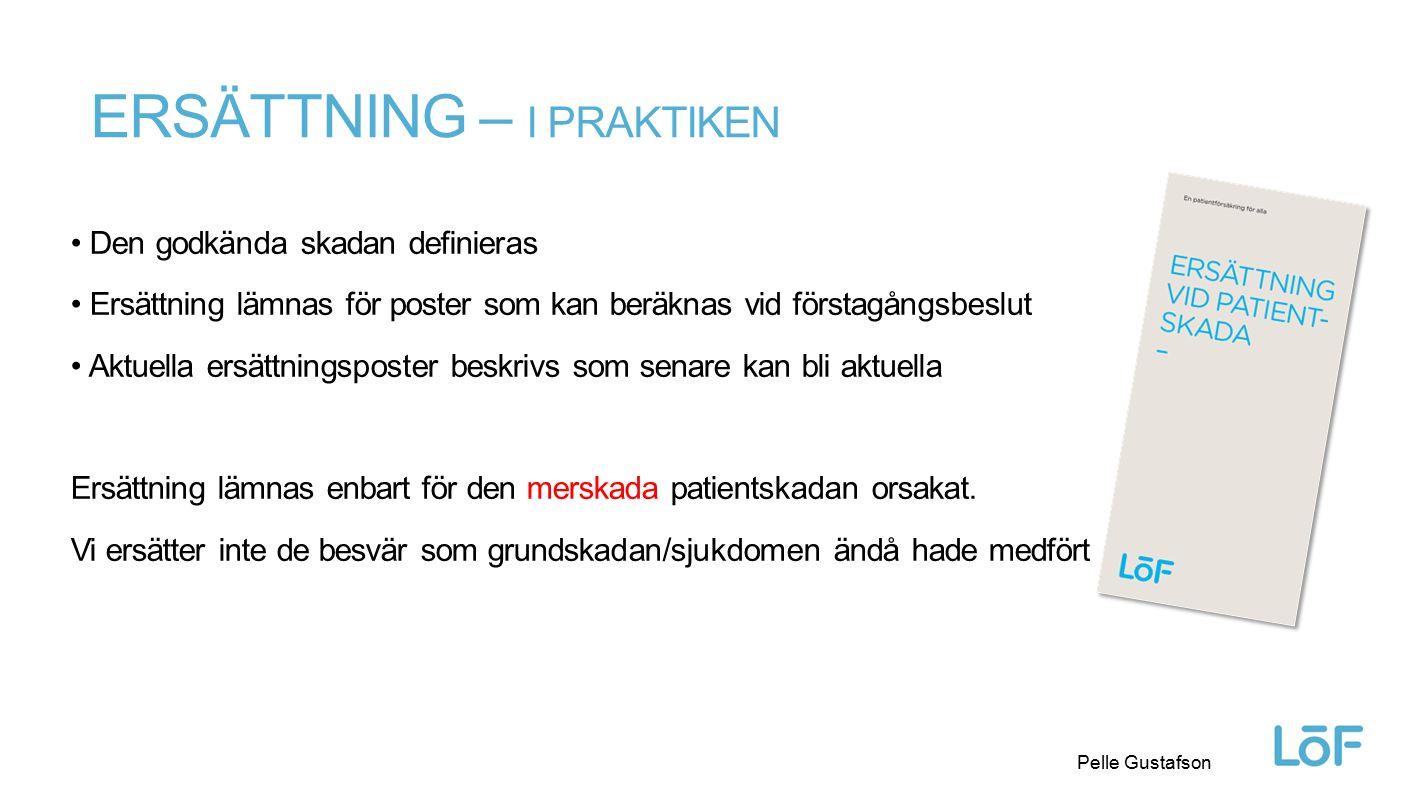 Löf Pelle Gustafson ERSÄTTNING – I PRAKTIKEN Den godkända skadan definieras Ersättning lämnas för poster som kan beräknas vid förstagångsbeslut Aktuel